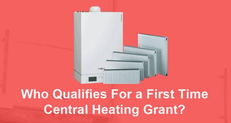 Who Qualifies For A First Time Central Heating Grant?