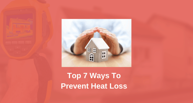 Top 7 Ways To Prevent Heat Loss