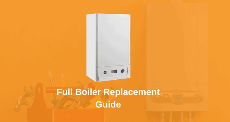 Full Boiler Replacement Guide 2021
